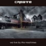 Create - We live by the machines (MP3)