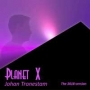 Tronestam, Johan - Planet X The 2018 Version (MP3)